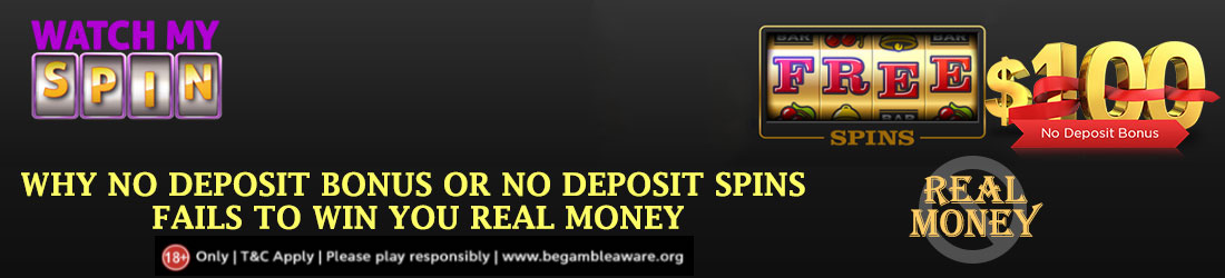 Why no-deposit bonus or no-deposit spin fails to win you real money?